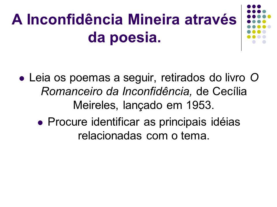 A Inconfidência Mineira através da poesia. Leia os poemas a seguir, retirados do livro O Romanceiro da Inconfidência, de Cecília Meireles, lançado em