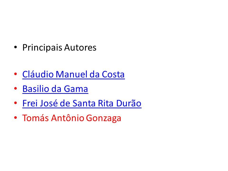 Principais Autores Cláudio Manuel da Costa Basilio da Gama Frei José de Santa Rita Durão Tomás Antônio Gonzaga