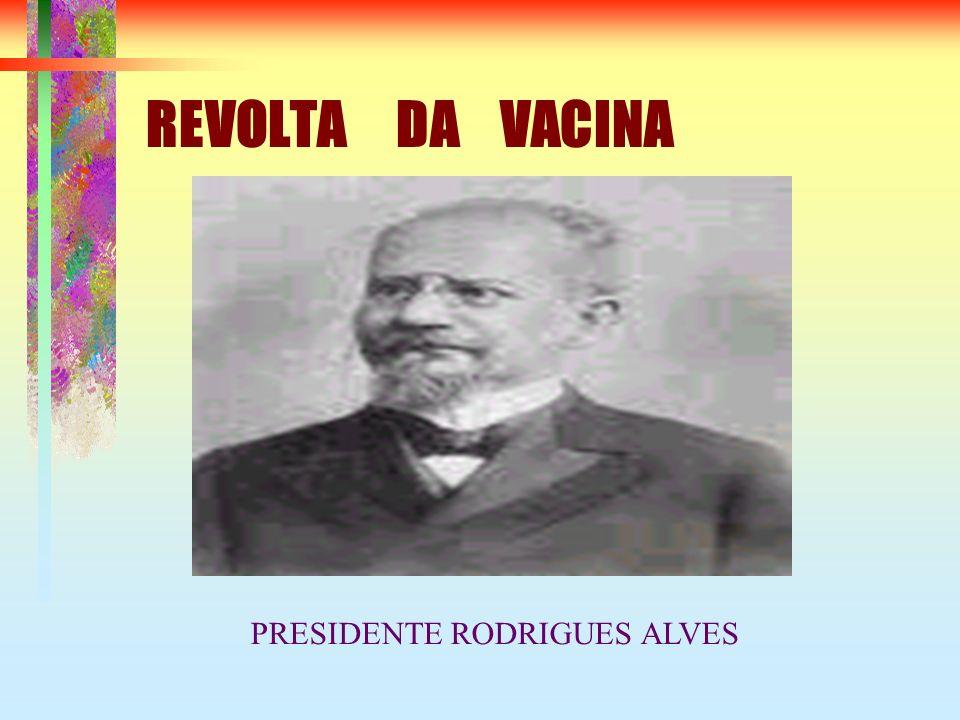 REVOLTA DA VACINA PRESIDENTE RODRIGUES ALVES