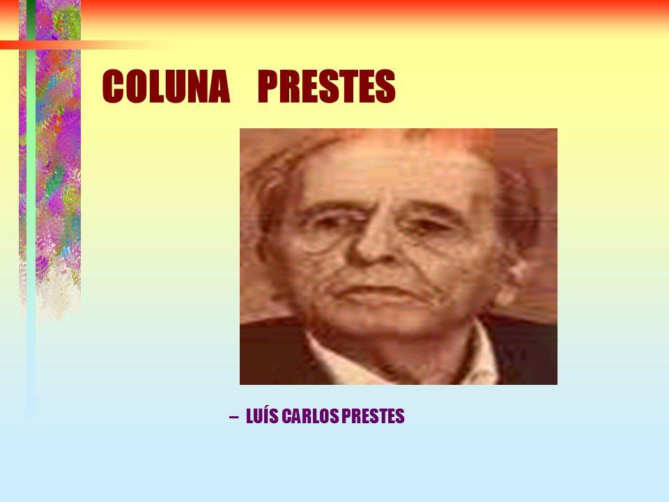 COLUNA PRESTES –L–LUÍS CARLOS PRESTES