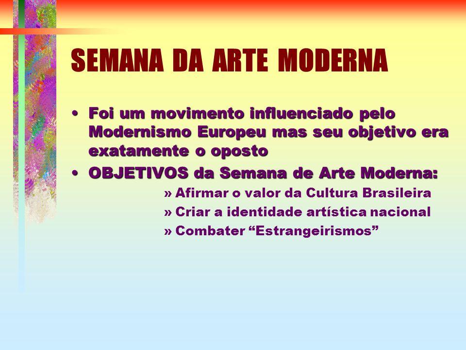 SEMANA DA ARTE MODERNA FoiFoi um movimento influenciado pelo Modernismo Europeu mas seu objetivo era exatamente o oposto OBJETIVOSOBJETIVOS da Semana de Arte Moderna: »Afirmar o valor da Cultura Brasileira »Criar a identidade artística nacional »Combater Estrangeirismos