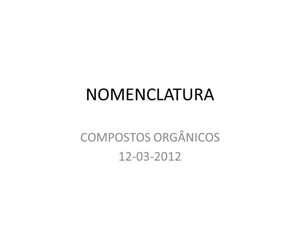 NOMENCLATURA COMPOSTOS ORGÂNICOS 12-03-2012