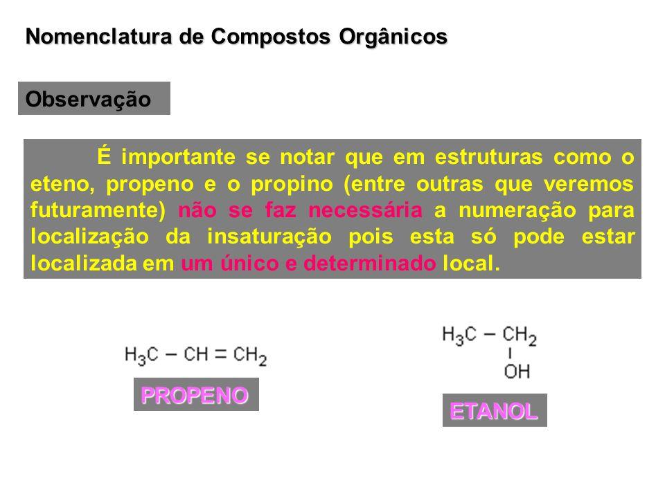 Nomenclatura de Compostos Orgânicos Observação É importante se notar que em estruturas como o eteno, propeno e o propino (entre outras que veremos fut