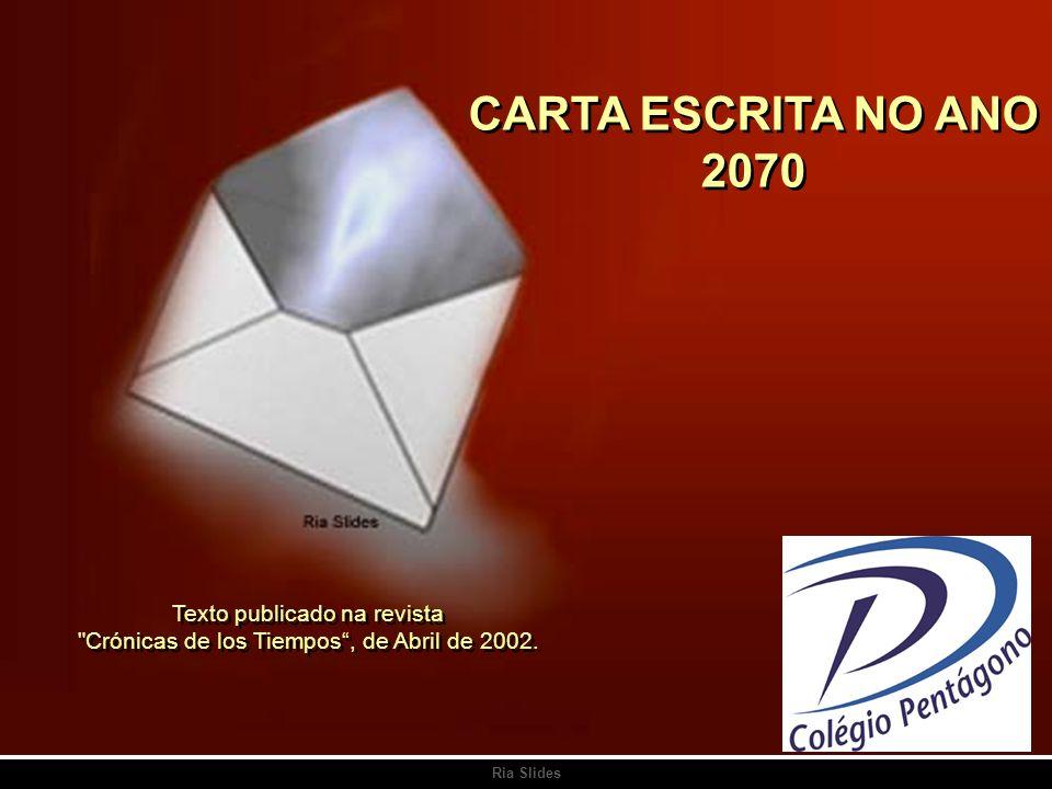 Ria Slides CARTA ESCRITA NO ANO 2070 Texto publicado na revista Crónicas de los Tiempos, de Abril de 2002.