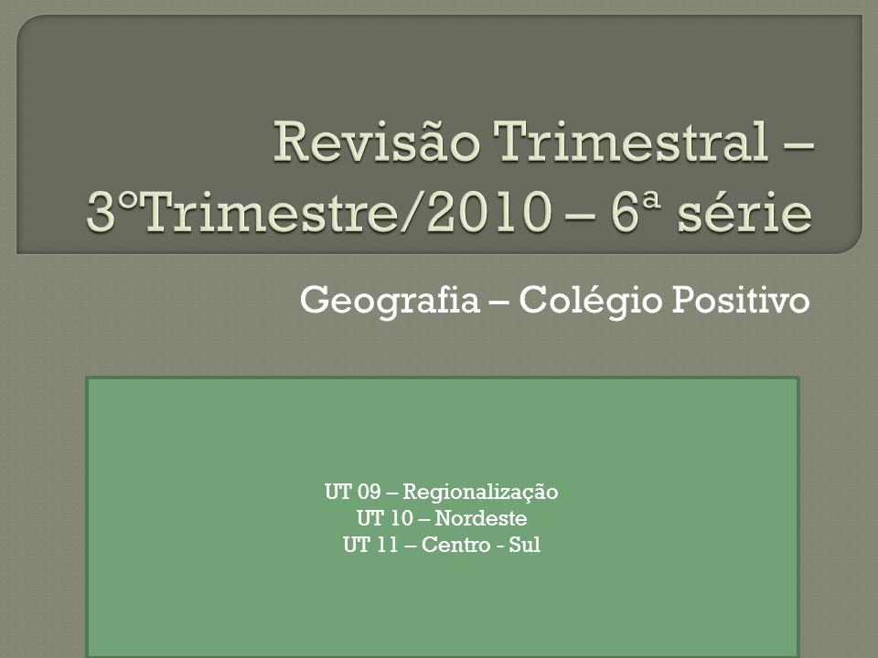 Geografia – Colégio Positivo UT 09 – Regionalização UT 10 – Nordeste UT 11 – Centro - Sul
