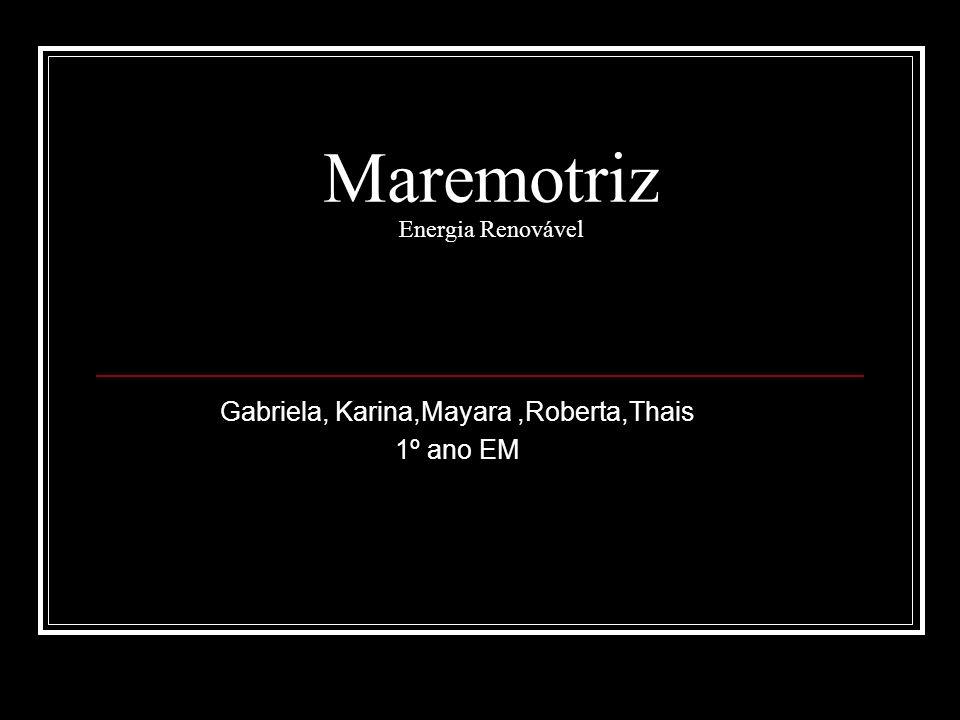 Maremotriz Energia Renovável Gabriela, Karina,Mayara,Roberta,Thais 1º ano EM