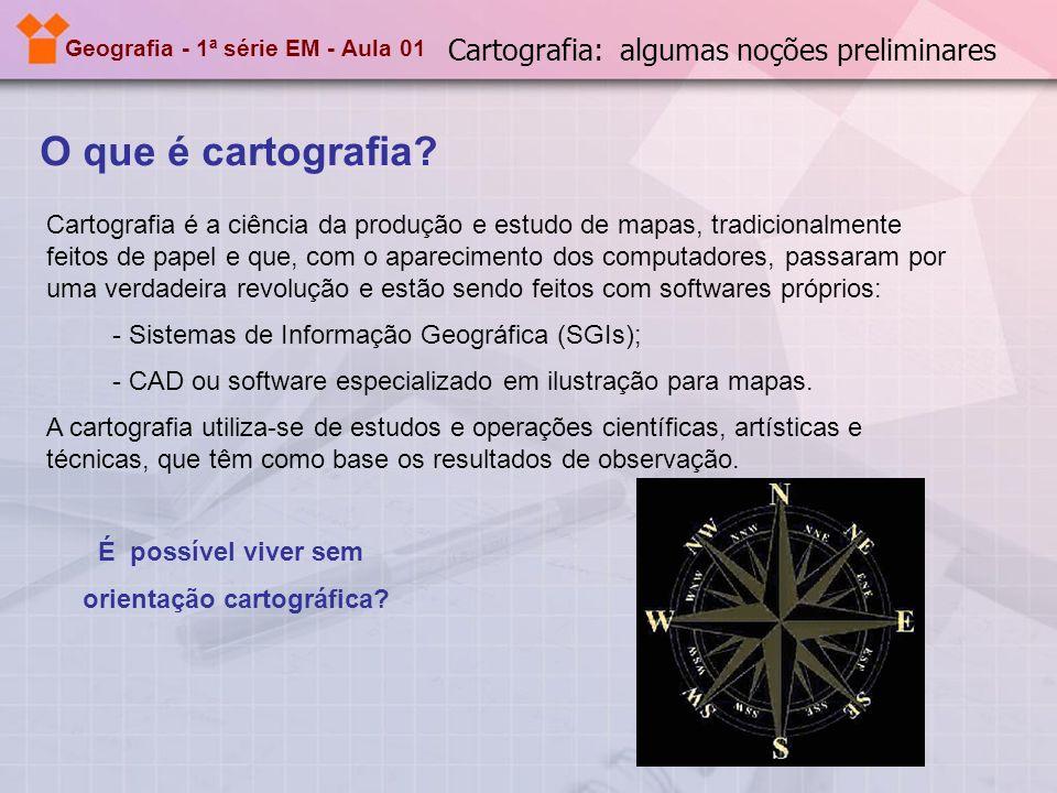 Geografia - 1ª série EM - Aula 01 O que é cartografia? Cartografia é a ciência da produção e estudo de mapas, tradicionalmente feitos de papel e que,