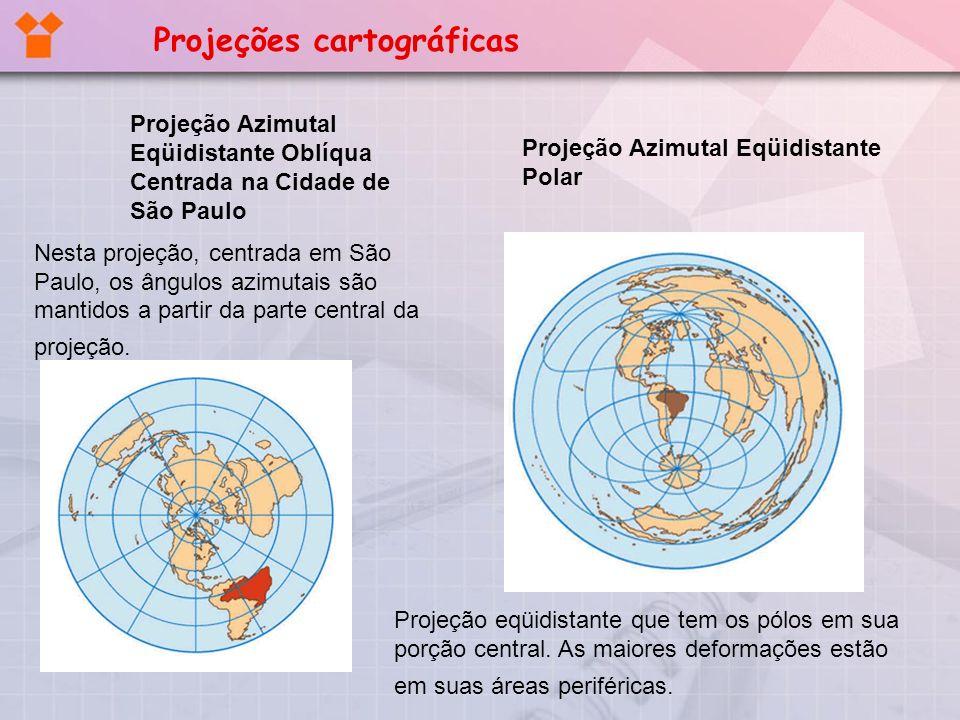 Projeção Azimutal Eqüidistante Oblíqua Centrada na Cidade de São Paulo Nesta projeção, centrada em São Paulo, os ângulos azimutais são mantidos a part