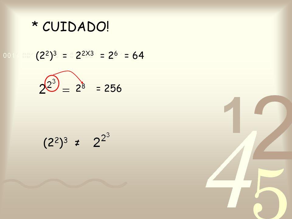 * CUIDADO! (2 2 ) 3 =2 2X3 = 2 6 2828 = 256 = 64 (2 2 ) 3