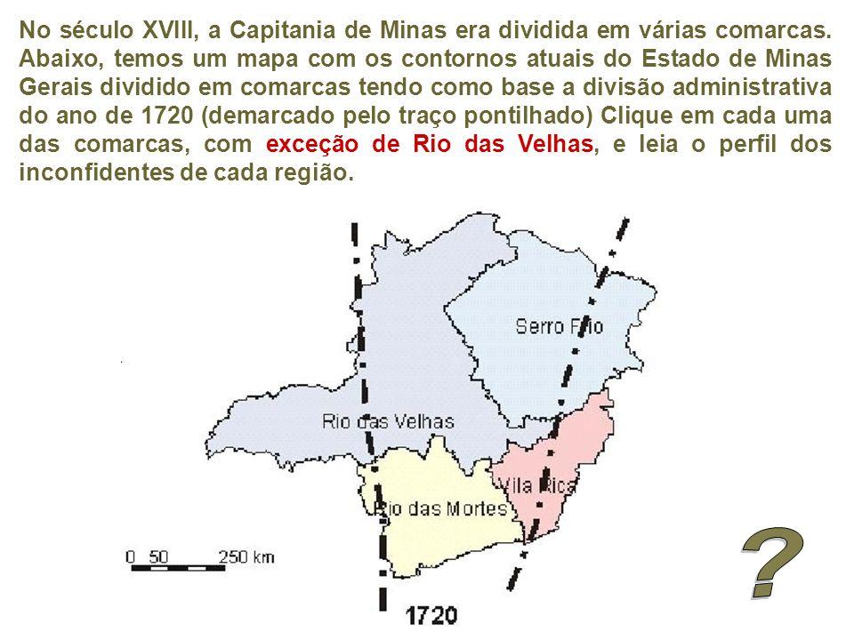 No século XVIII, a Capitania de Minas era dividida em várias comarcas. Abaixo, temos um mapa com os contornos atuais do Estado de Minas Gerais dividid