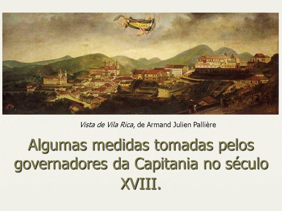 Algumas medidas tomadas pelos governadores da Capitania no século XVIII. Vista de Vila Rica, de Armand Julien Pallière