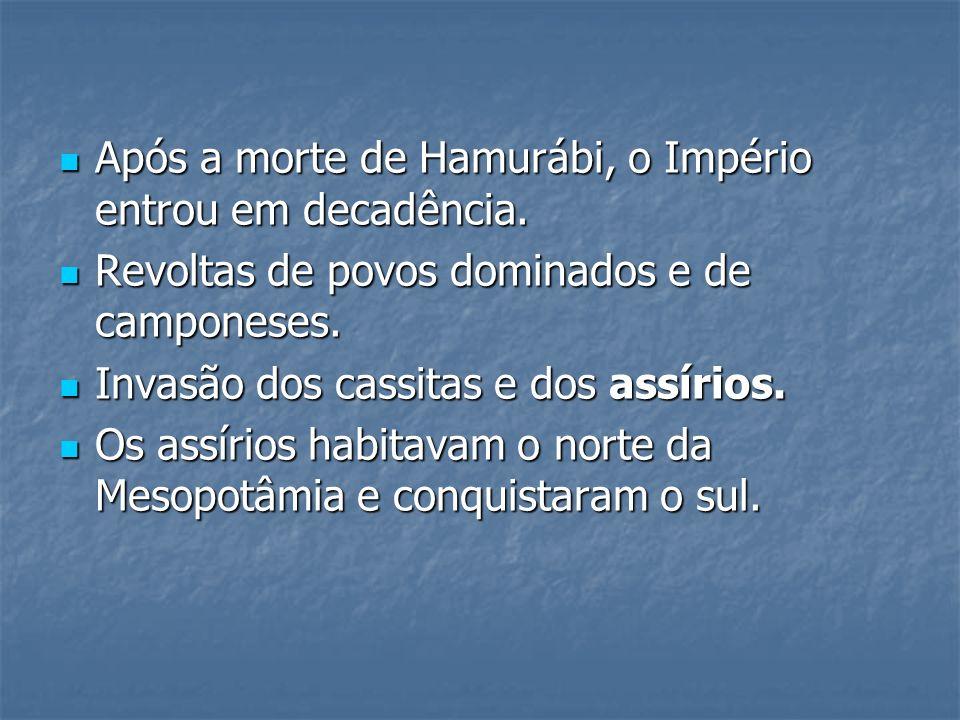 Após a morte de Hamurábi, o Império entrou em decadência. Após a morte de Hamurábi, o Império entrou em decadência. Revoltas de povos dominados e de c