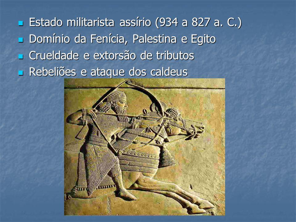 Estado militarista assírio (934 a 827 a. C.) Estado militarista assírio (934 a 827 a. C.) Domínio da Fenícia, Palestina e Egito Domínio da Fenícia, Pa