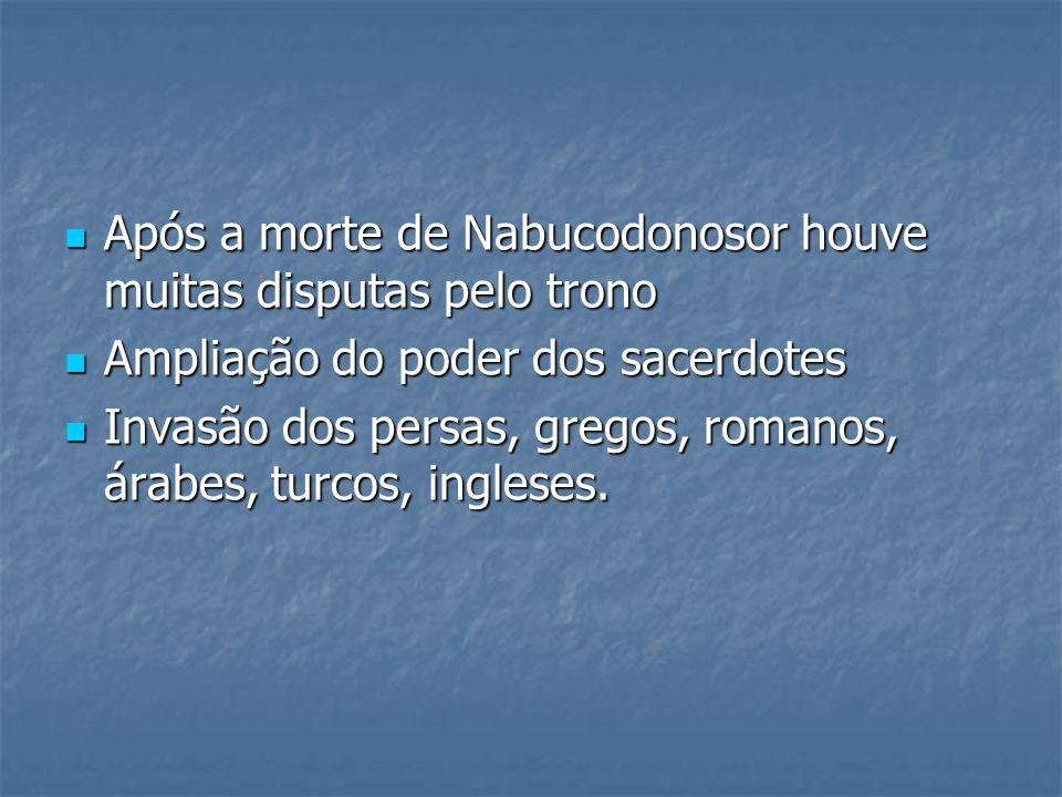 Após a morte de Nabucodonosor houve muitas disputas pelo trono Após a morte de Nabucodonosor houve muitas disputas pelo trono Ampliação do poder dos s