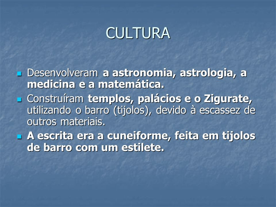 CULTURA Desenvolveram a astronomia, astrologia, a medicina e a matemática. Desenvolveram a astronomia, astrologia, a medicina e a matemática. Construí