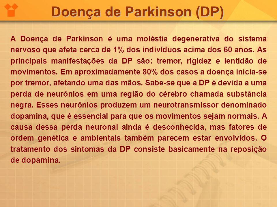 Doença de Parkinson (DP) A Doença de Parkinson é uma moléstia degenerativa do sistema nervoso que afeta cerca de 1% dos indivíduos acima dos 60 anos.