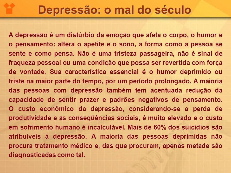 Depressão: o mal do século A depressão é um distúrbio da emoção que afeta o corpo, o humor e o pensamento: altera o apetite e o sono, a forma como a p
