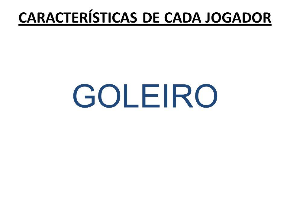 CARACTERÍSTICAS FÍSICAS: altura ideal de 1.70 á 1.85, o goleiro deve ter: agilidade, flexibilidade, equilíbrio, coordenação, impulsão, velocidade de reação.