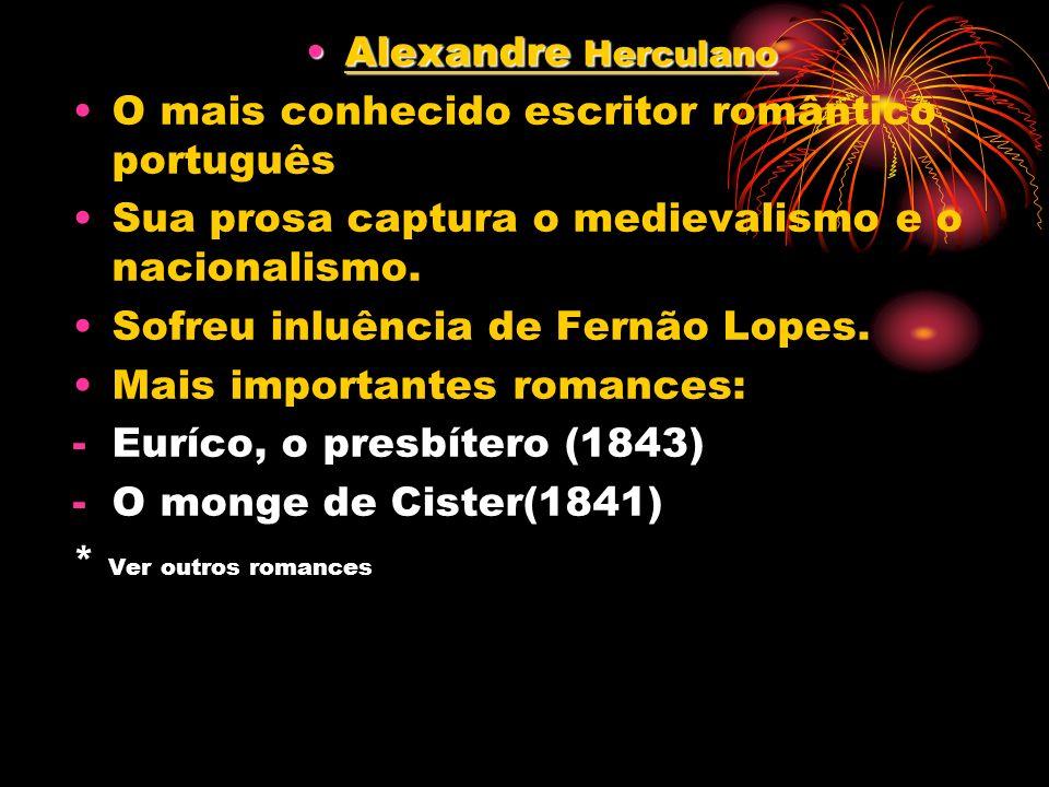 Alexandre HerculanoAlexandre Herculano O mais conhecido escritor romântico português Sua prosa captura o medievalismo e o nacionalismo. Sofreu inluênc