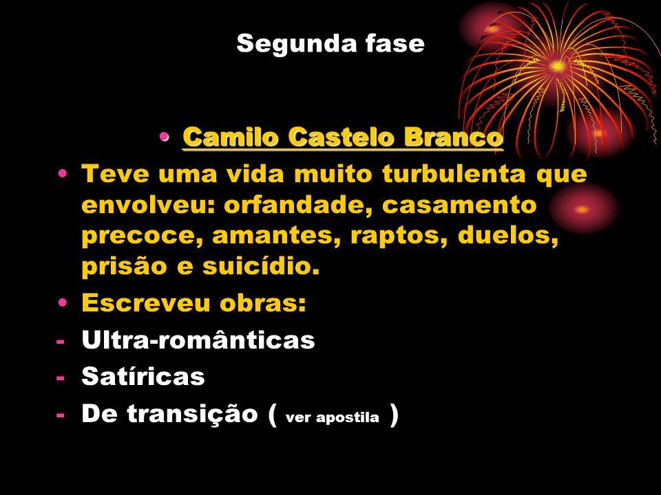 Segunda fase Camilo Castelo BrancoCamilo Castelo Branco Teve uma vida muito turbulenta que envolveu: orfandade, casamento precoce, amantes, raptos, du