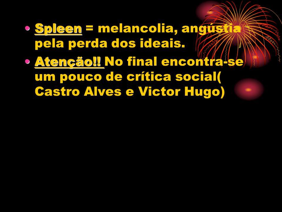 SpleenSpleen = melancolia, angústia pela perda dos ideais. Atenção!!Atenção!! No final encontra-se um pouco de crítica social( Castro Alves e Victor H
