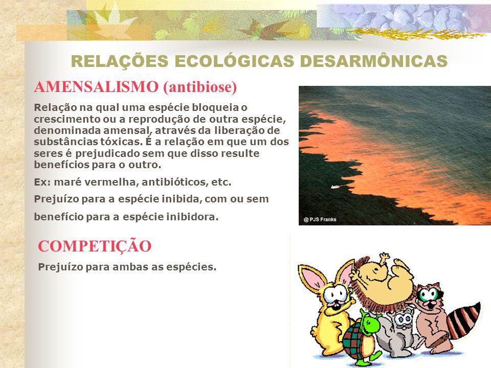 RELAÇÕES ECOLÓGICAS DESARMÔNICAS AMENSALISMO (antibiose) Relação na qual uma espécie bloqueia o crescimento ou a reprodução de outra espécie, denominada amensal, através da liberação de substâncias tóxicas.