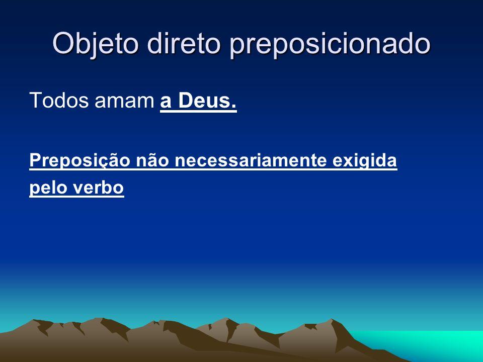 Objeto direto preposicionado Todos amam a Deus. Preposição não necessariamente exigida pelo verbo