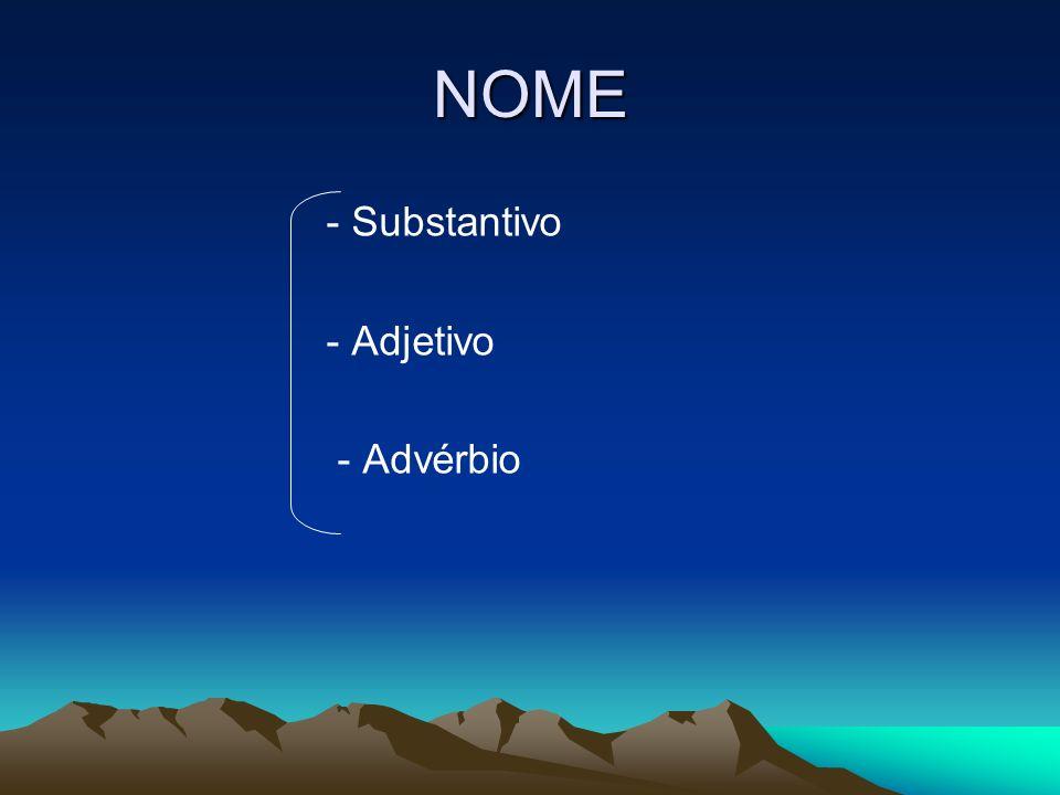 NOME - Substantivo - Adjetivo - Advérbio