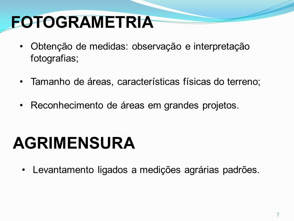 7 FOTOGRAMETRIA Obtenção de medidas: observação e interpretação fotografias; Tamanho de áreas, características físicas do terreno; Reconhecimento de á