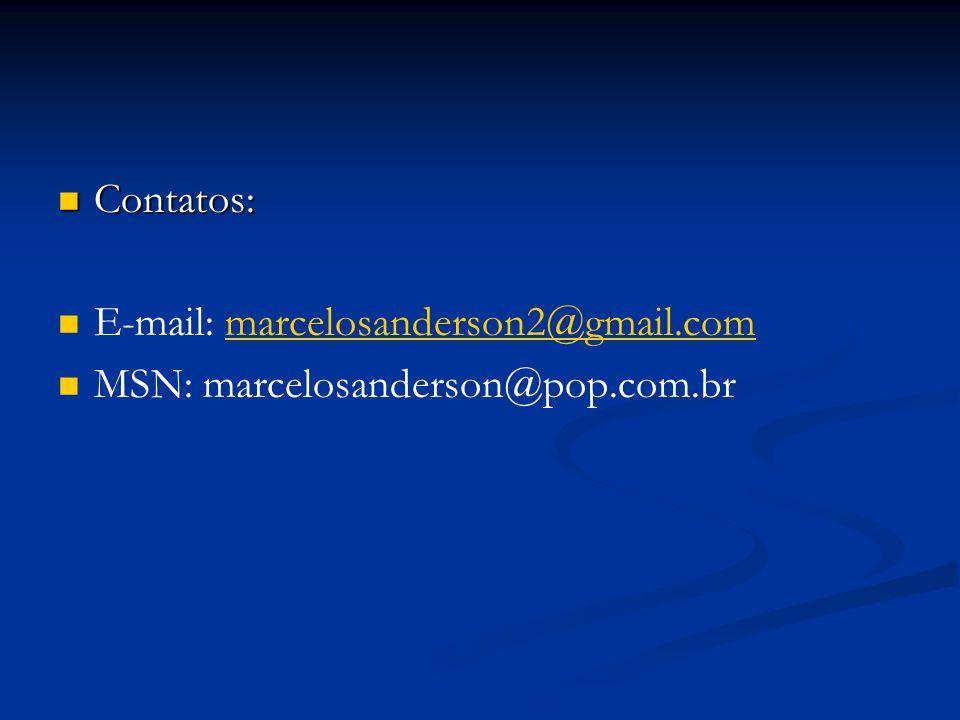 Contatos: Contatos: E-mail: marcelosanderson2@gmail.commarcelosanderson2@gmail.com MSN: marcelosanderson@pop.com.br