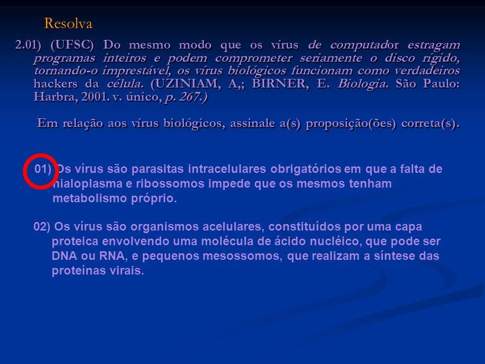 Resolva 2.01) (UFSC) Do mesmo modo que os vírus de computador estragam programas inteiros e podem comprometer seriamente o disco rígido, tornando-o im