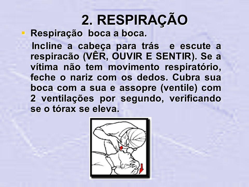 2. RESPIRAÇÃO Respiração boca a boca. Respiração boca a boca. Incline a cabeça para trás e escute a respiracão (VÊR, OUVIR E SENTIR). Se a vítima não