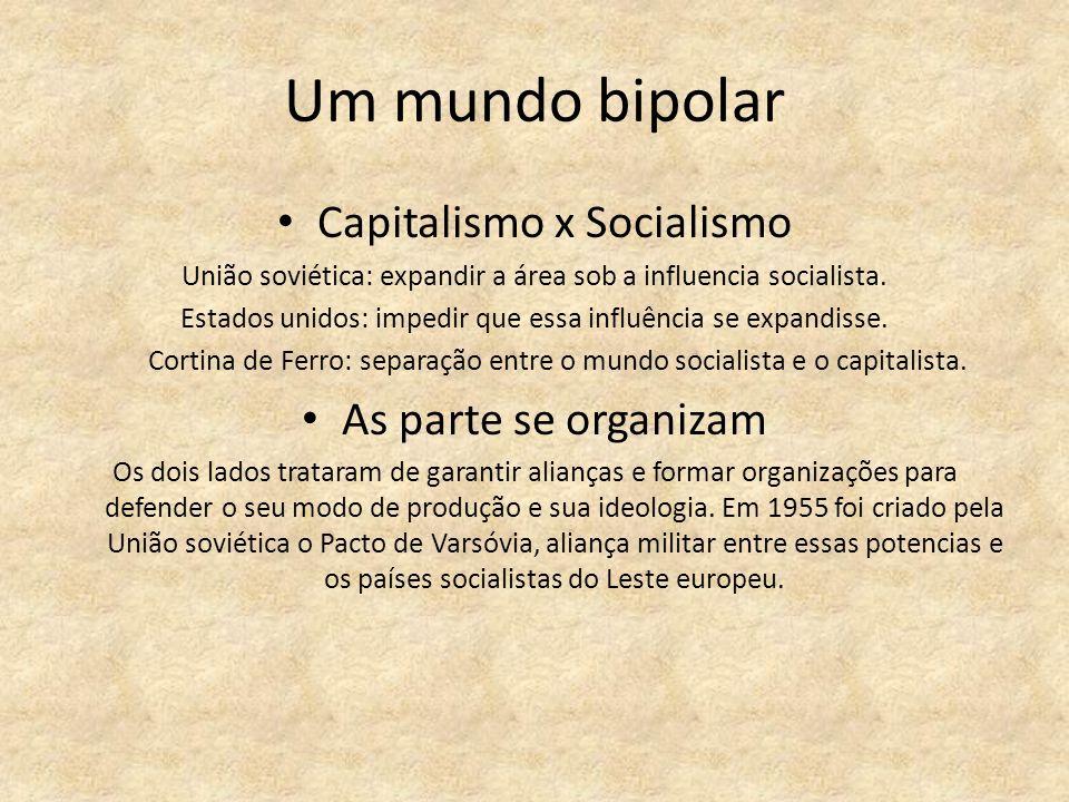 Um mundo bipolar Capitalismo x Socialismo União soviética: expandir a área sob a influencia socialista.