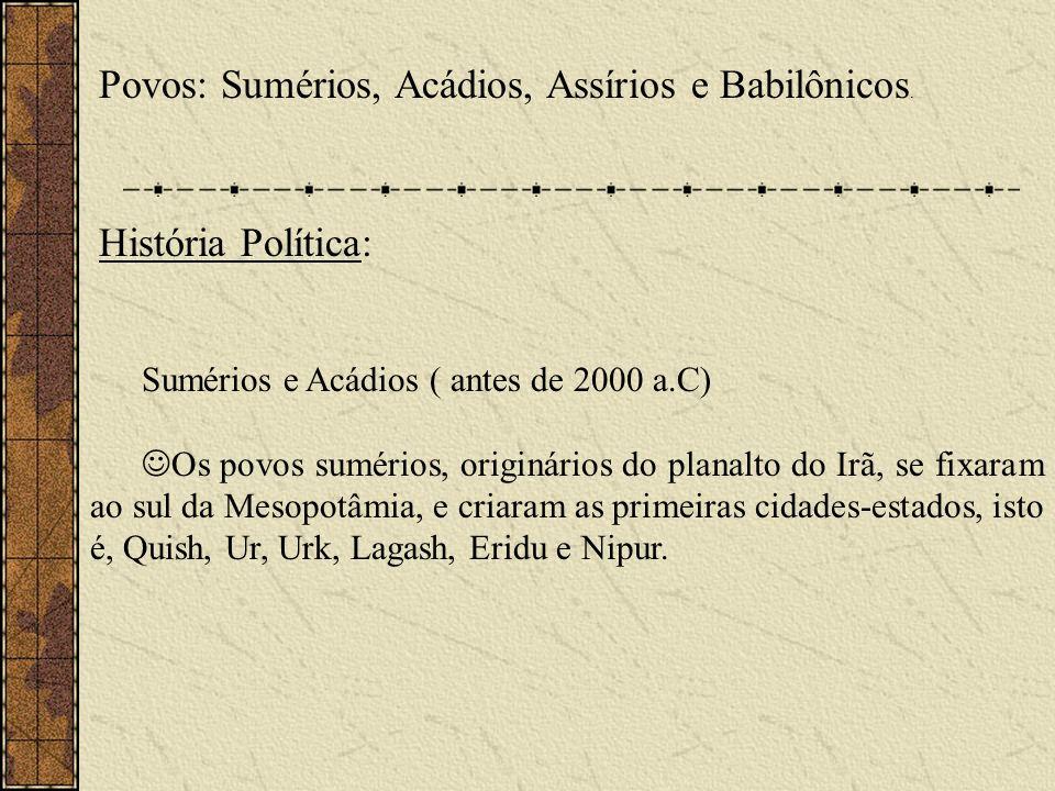 Povos: Sumérios, Acádios, Assírios e Babilônicos. História Política: Sumérios e Acádios ( antes de 2000 a.C) Os povos sumérios, originários do planalt