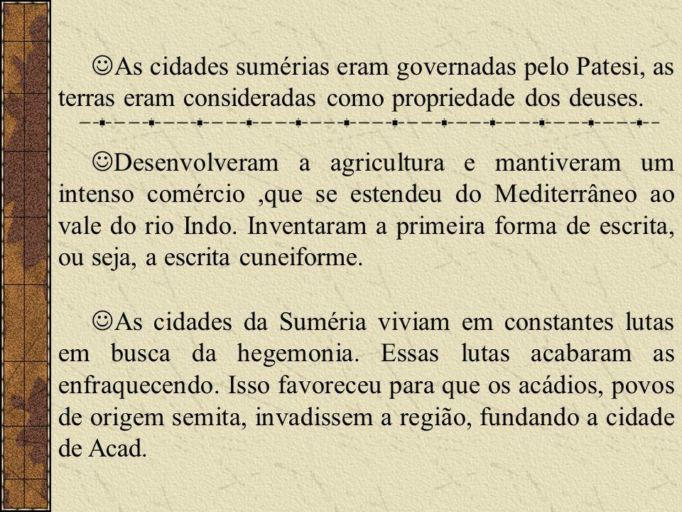 As cidades sumérias eram governadas pelo Patesi, as terras eram consideradas como propriedade dos deuses. Desenvolveram a agricultura e mantiveram um
