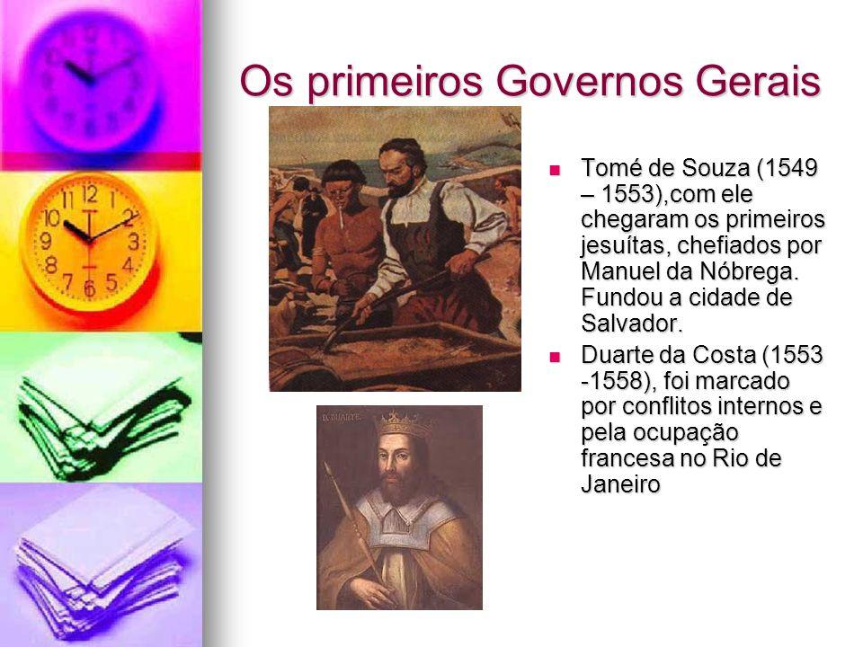 Os primeiros Governos Gerais Tomé de Souza (1549 – 1553),com ele chegaram os primeiros jesuítas, chefiados por Manuel da Nóbrega. Fundou a cidade de S