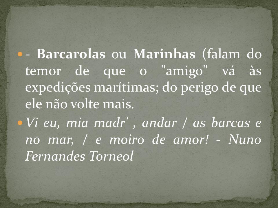 - Barcarolas ou Marinhas (falam do temor de que o