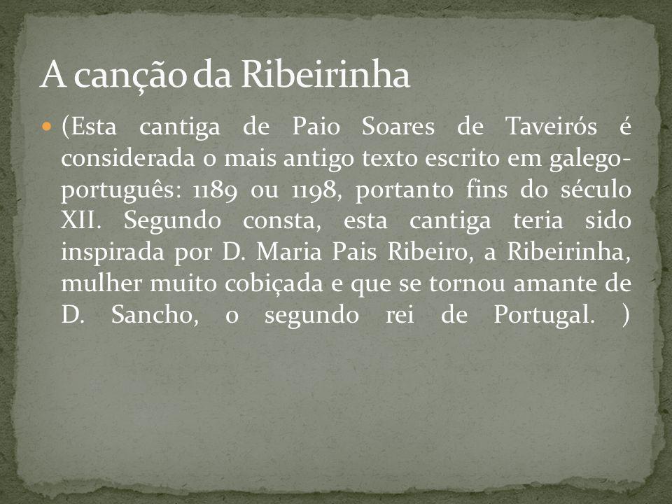 (Esta cantiga de Paio Soares de Taveirós é considerada o mais antigo texto escrito em galego- português: 1189 ou 1198, portanto fins do século XII. Se