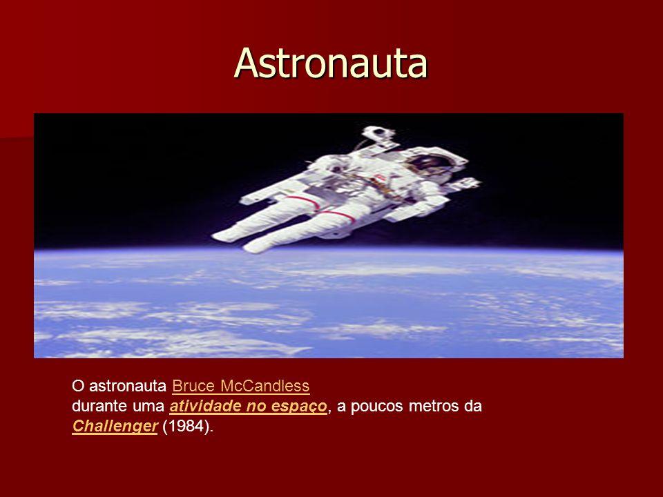 Astronauta O astronauta Bruce McCandlessBruce McCandless durante uma atividade no espaço, a poucos metros da Challenger (1984).atividade no espaço Cha