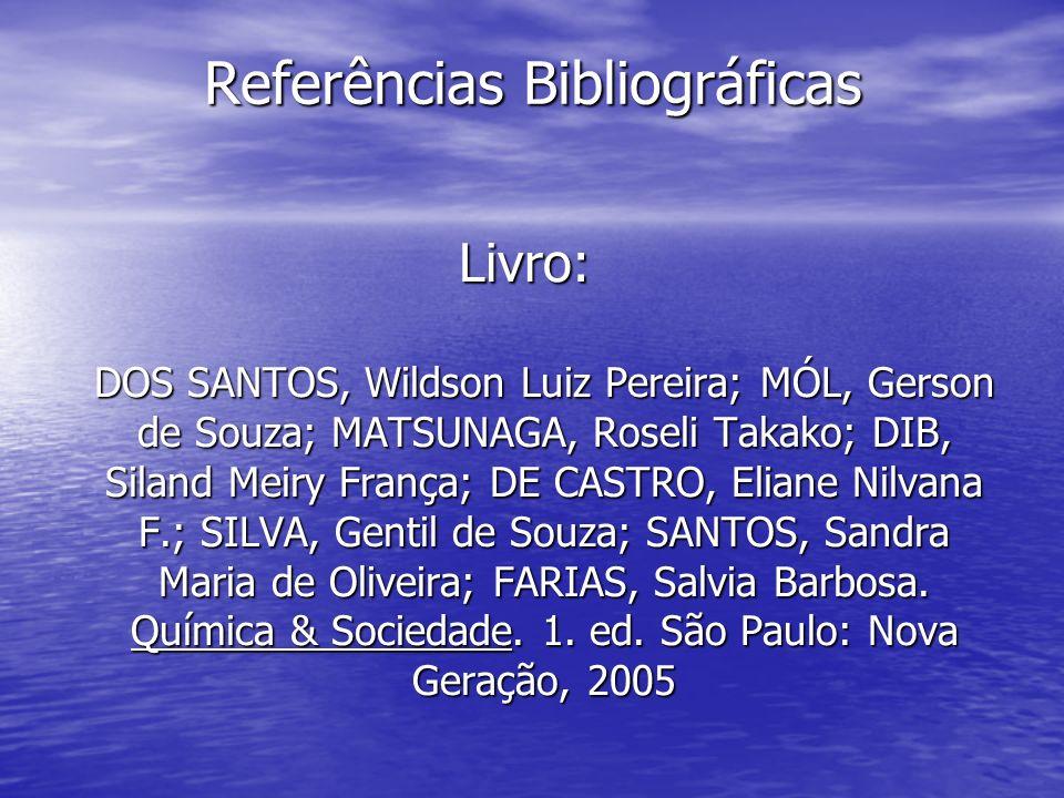 Referências Bibliográficas Livro: DOS SANTOS, Wildson Luiz Pereira; MÓL, Gerson de Souza; MATSUNAGA, Roseli Takako; DIB, Siland Meiry França; DE CASTR