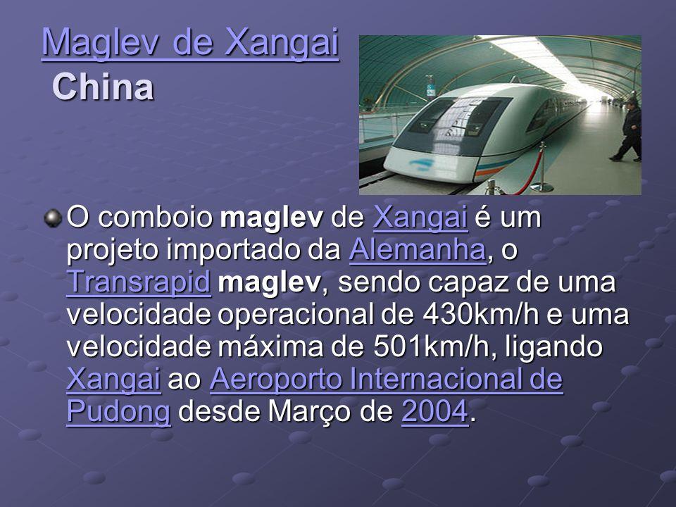 Maglev de Xangai Maglev de Xangai China Maglev de Xangai O comboio maglev de Xangai é um projeto importado da Alemanha, o Transrapid maglev, sendo cap