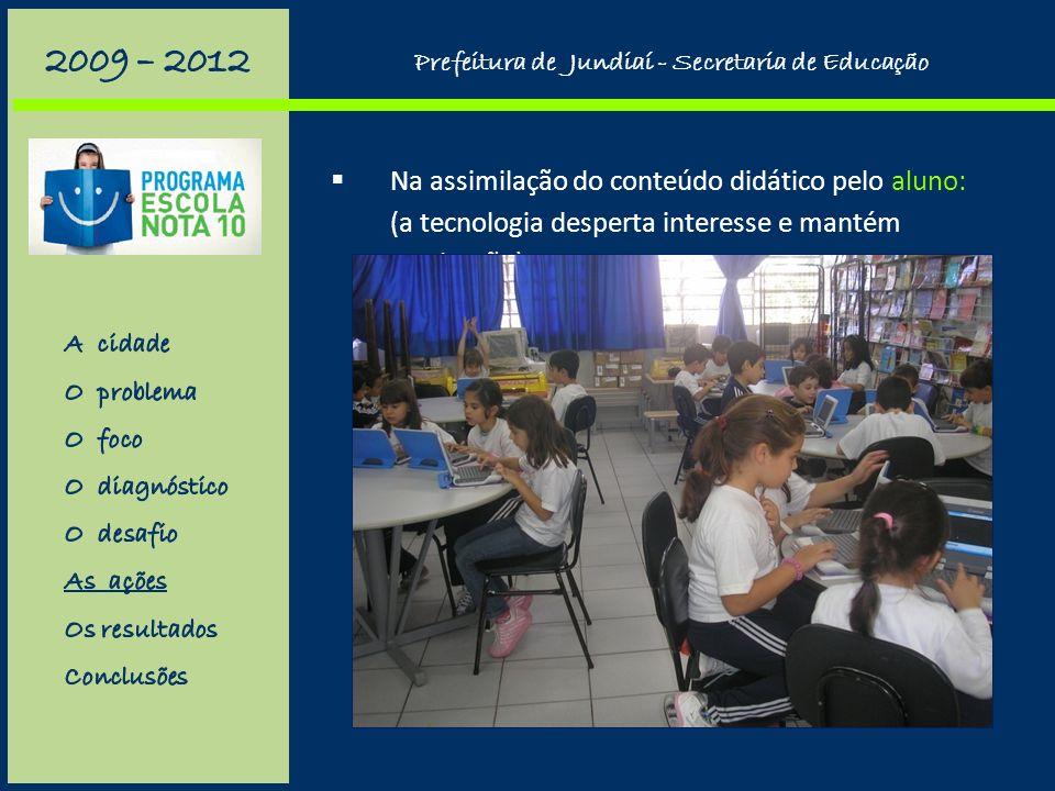 Prefeitura de Jundiaí - Secretaria de Educação A tecnologia adotada Netbooks para 17 escolas de Jundiaí com diferentes perfis (equivalente a 15% da re