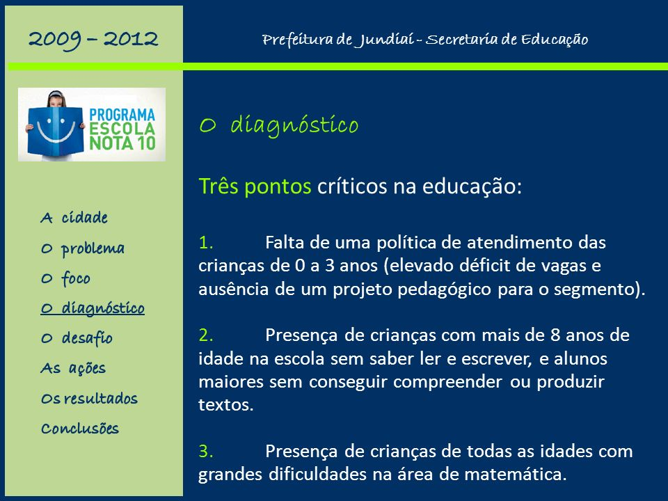 O diagnóstico Três pontos críticos na educação: 1.