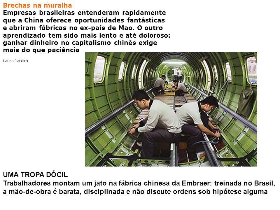 Brechas na muralha Empresas brasileiras entenderam rapidamente que a China oferece oportunidades fantásticas e abriram fábricas no ex-país de Mao. O o