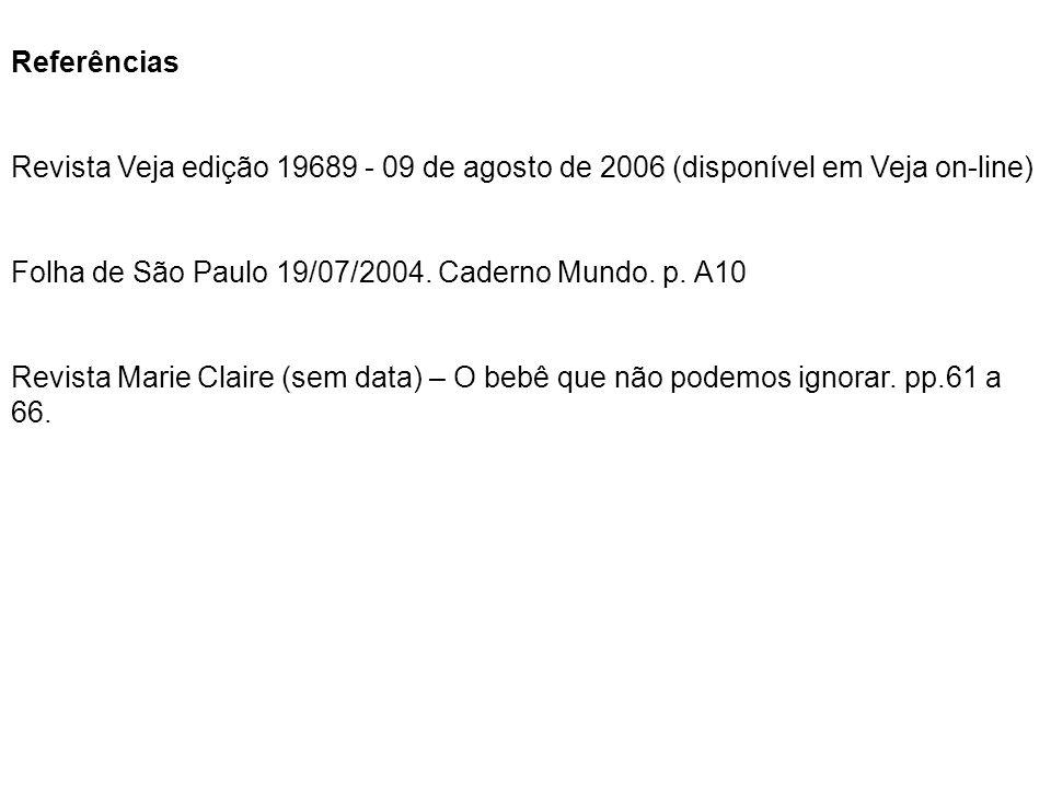 Referências Revista Veja edição 19689 - 09 de agosto de 2006 (disponível em Veja on-line) Folha de São Paulo 19/07/2004. Caderno Mundo. p. A10 Revista