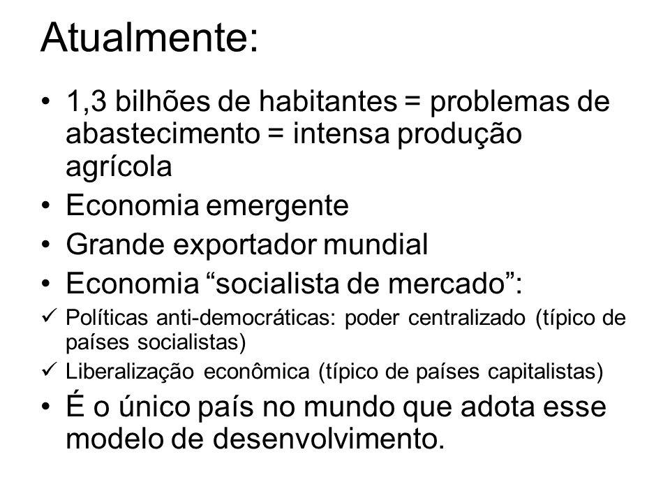Atualmente: 1,3 bilhões de habitantes = problemas de abastecimento = intensa produção agrícola Economia emergente Grande exportador mundial Economia s