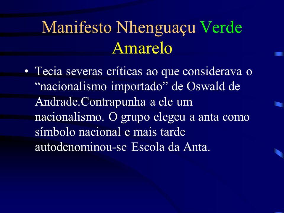 Manifesto Nhenguaçu Verde Amarelo Tecia severas críticas ao que considerava o nacionalismo importado de Oswald de Andrade.Contrapunha a ele um naciona