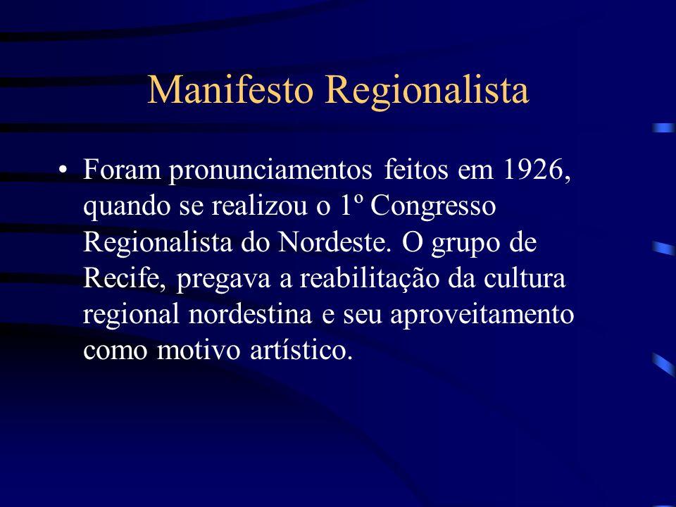 Manifesto Regionalista Foram pronunciamentos feitos em 1926, quando se realizou o 1º Congresso Regionalista do Nordeste. O grupo de Recife, pregava a