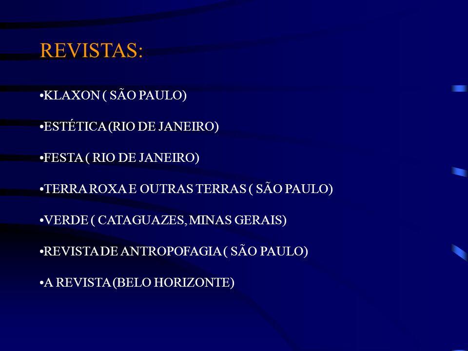 REVISTAS: KLAXON ( SÃO PAULO) ESTÉTICA (RIO DE JANEIRO) FESTA ( RIO DE JANEIRO) TERRA ROXA E OUTRAS TERRAS ( SÃO PAULO) VERDE ( CATAGUAZES, MINAS GERA
