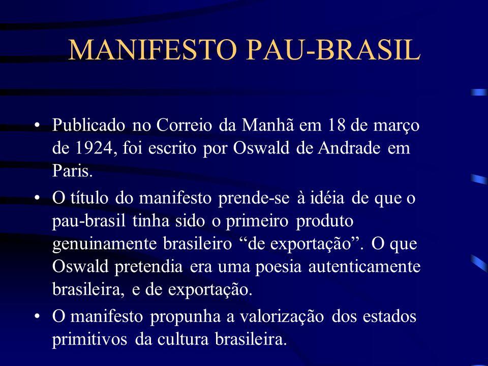 MANIFESTO PAU-BRASIL Publicado no Correio da Manhã em 18 de março de 1924, foi escrito por Oswald de Andrade em Paris. O título do manifesto prende-se